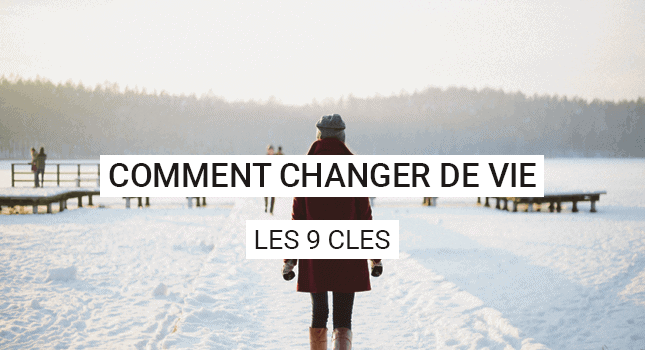 Comment faire pour changer de vie ?